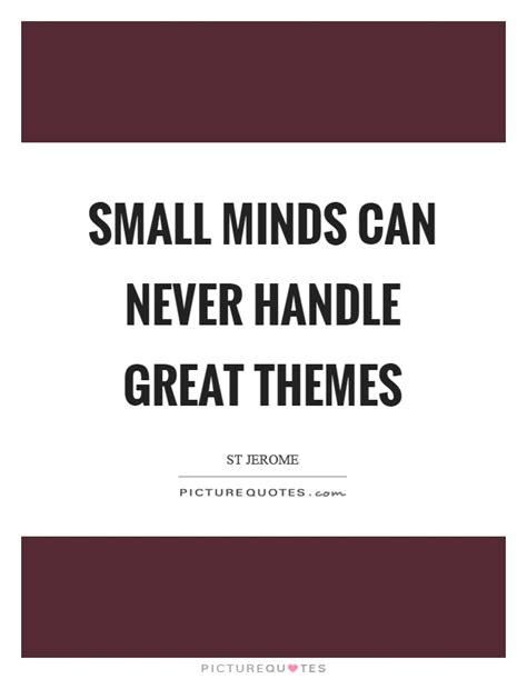 great themes quotes small minds can never handle great themes picture quotes