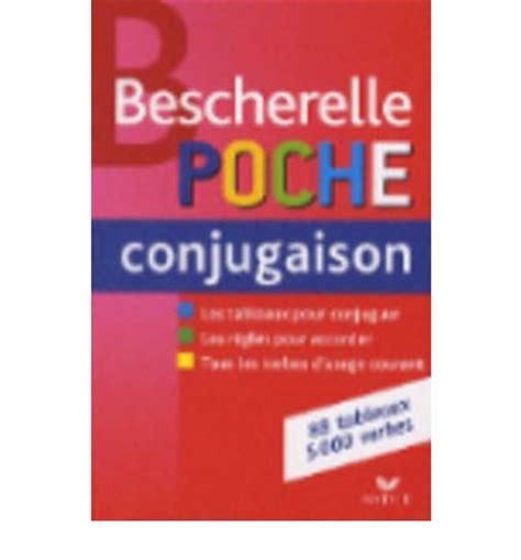 bescherelle complete guide to 2218065916 bescherelle bescherelle poche conjugaison 9782218933929