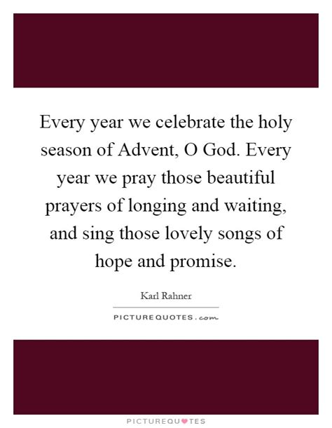 the holy season of advent every year we celebrate the holy season of advent o god