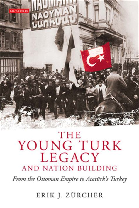 young turks ottoman empire the young turk legacy and nation building from the