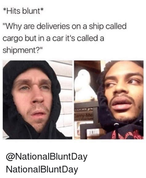 Why Is A Meme Called A Meme - hits blunt why are deliveries on a ship called cargo but