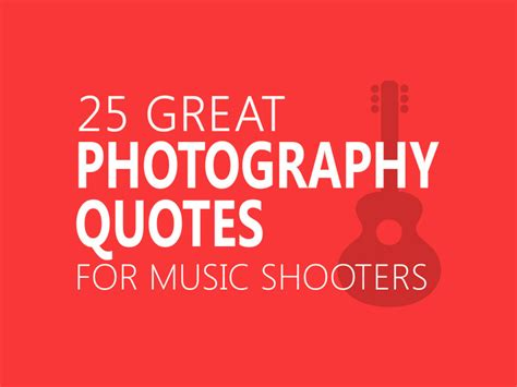 film quotes photography 25 great photography quotes for music shooters