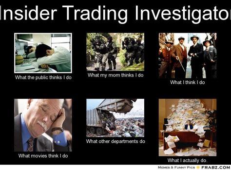 Investigator Meme - insider trading investigator meme generator what i do