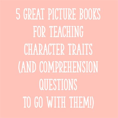 using picture books to teach character traits 5 great picture books for teaching character traits and