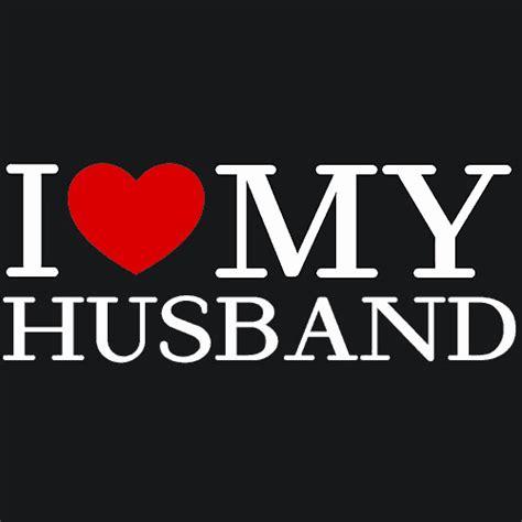 images of love my husband i love my husband t shirt anniversary textual tees