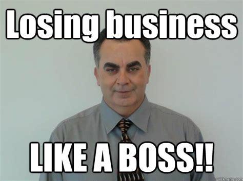 Losing Meme - losing business like a boss scumbag car salesman