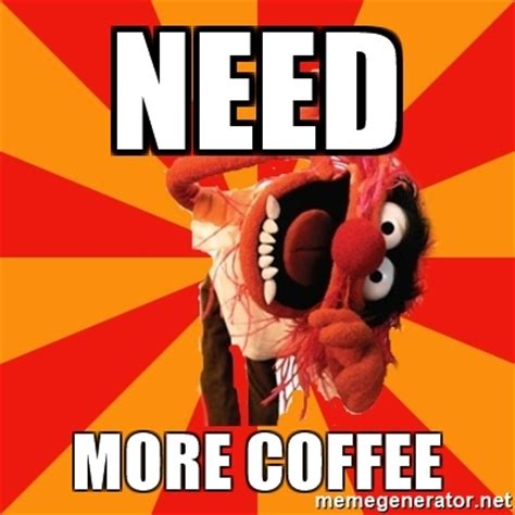 Need Coffee Meme - need more coffee animal muppet meme generator