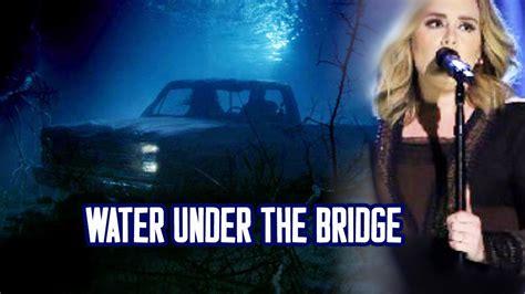 download mp3 adele water under bridge adele water under the bridge lyrics letra youtube