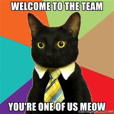 One Of Us Meme - welcome to the team you re one of us meow business cat