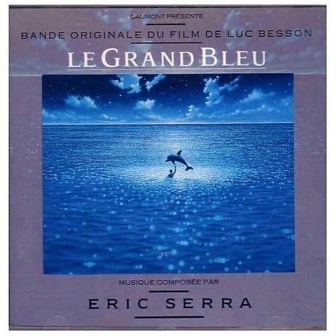 eric serra grand bleu le grand bleu eric serra achat vente de cd album