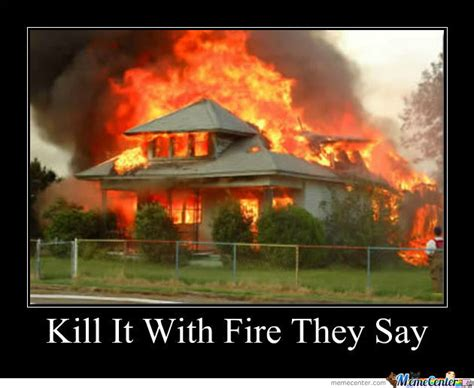 Fire Meme - memes kill it with fire image memes at relatably com