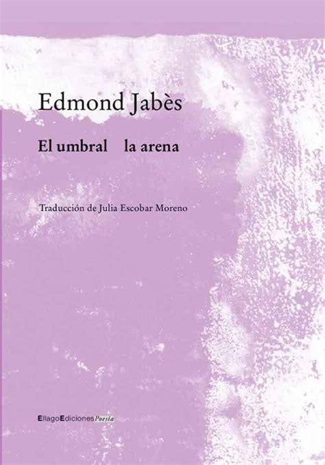 libro poesa completa 1953 1991 el umbral la arena poes 237 as completas 1943 1988 de edmond jab 232 s letras libres
