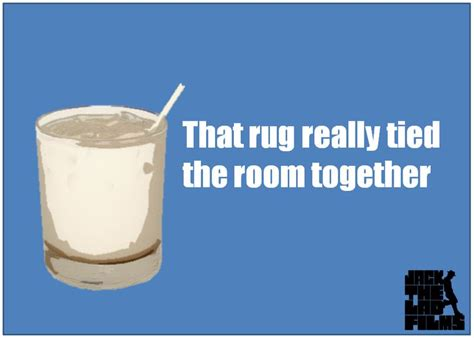 that rug really the room together quote 15 best images about big lebowski on dressing quotes and jeff bridges