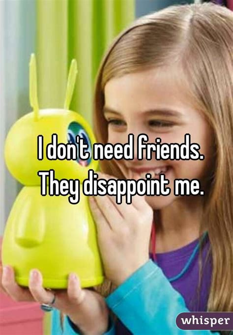 7 Brands That Disappointed Me by I Don T Need Friends They Disappoint Me Whisper