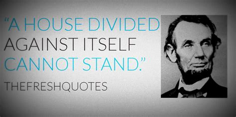 a house divided against itself cannot stand divided country quotes like success