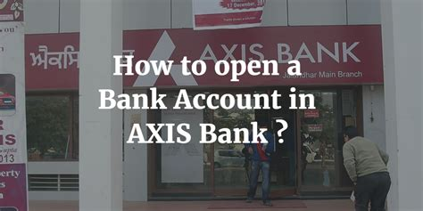 how to open a bank account in a foreign country how to open a bank account in axis bank