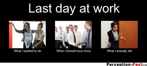 what does days last day at work what think i do what i really do perception vs fact