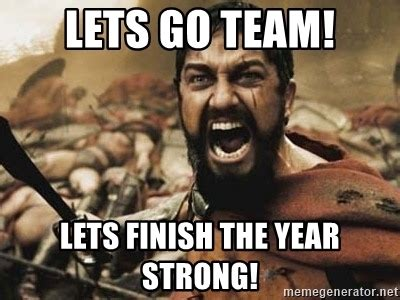 Lets Go Meme - lets go team lets finish the year strong 300 meme