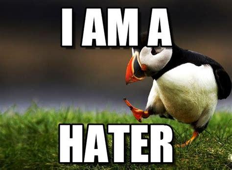 Hater Memes - i m a hater i am a on memegen