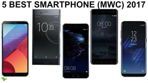 best smartphone display top 5 best smartphones of mwc 2017 amazing cameras ram