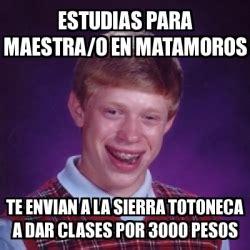 Meme Generator 3000 - meme bad luck brian estudias para maestra o en matamoros