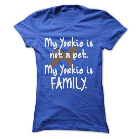 my yorkie is not my yorkie is not a pet my yorkie is family t shirt or hoodie click to see here