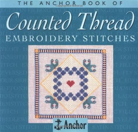 inchor books the anchor book of counted thread embroidery stitches the