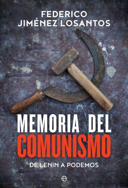 libro historia criminal del comunismo federico jim 233 nez losantos le ajusta las cuentas al comunismo en su nuevo libro