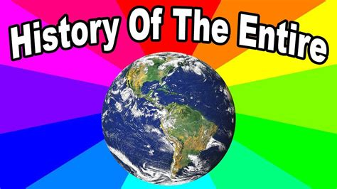 the entire world what is history of the entire world i guess a look at