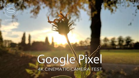 google pixel xl  cinematic camera test youtube