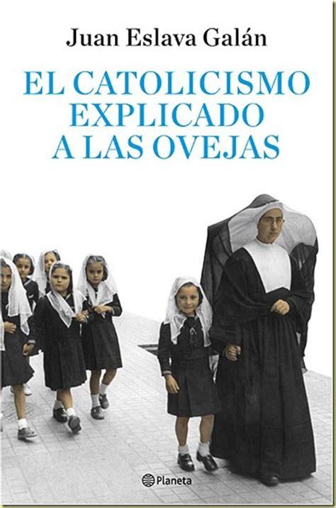 el catolicismo explicado a el catolicismo explicado a las ovejas juan eslava gal 225 n