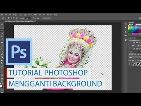 tutorial photoshop bhasa indonesia tutorial photoshop mengganti background bahasa indonesia