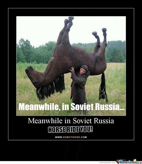Soviet Russia Meme - meanwhile in soviet russia by mehastar meme center