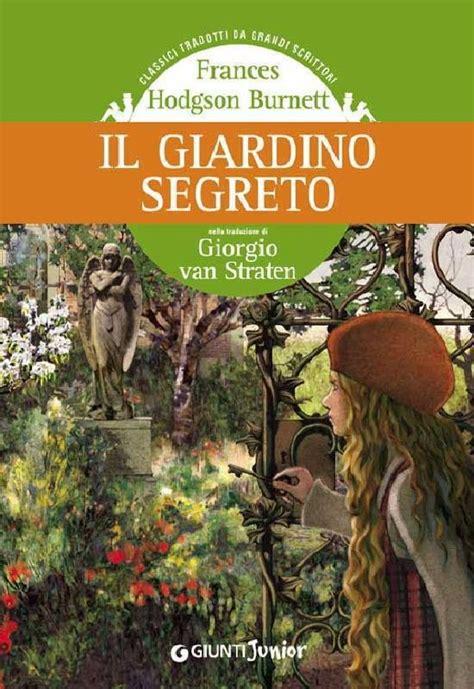 il giardino segreto libro il giardino segreto frances hodgson burnett ebook
