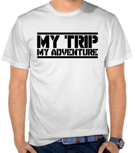 Kaos Adventure Travel jual kaos my trip my adventure 2 adventure satubaju