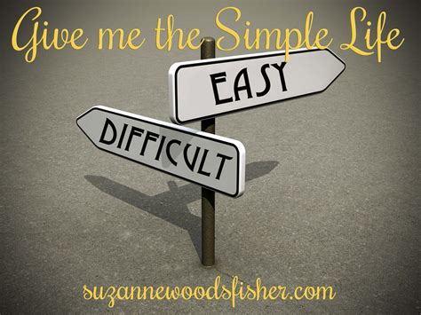 give me the simple life easy vs difficult suzanne