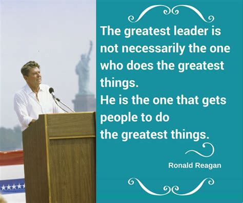 leadership and the one the greatest leader is not necessarily the one who does the greatest things he is the one that