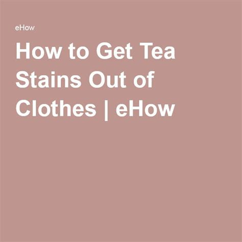 how to get tea stains out of clothes stains clothes and tea stains