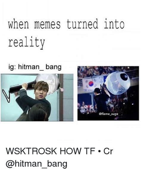 When Memes - when memes turned into reality ig hitman bang suga