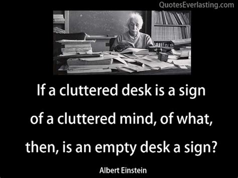 cluttered desk cluttered mind clear desk a quote about a messy desk just b cause