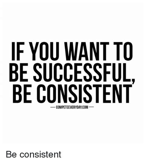 want to be if you want to be successful be consistent be consistent