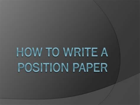 how to write a position paper ppt how to write a position paper powerpoint