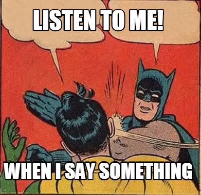 Listen To Me Meme - the gallery for gt listen to me meme