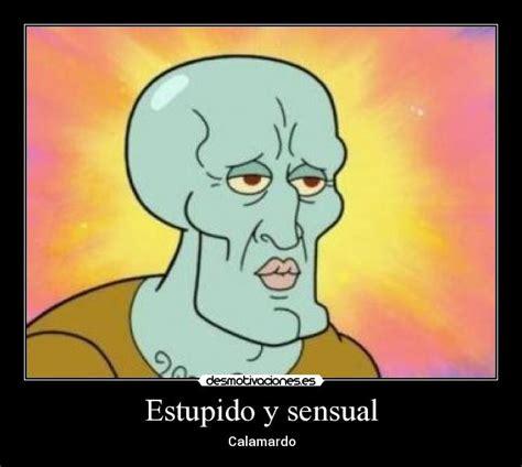 Sensual Memes - estupido y sensual desmotivaciones