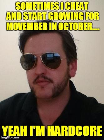 Hardcore Memes - movember cheat imgflip