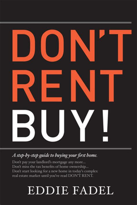 buyers dont want to buy your house they want to buy their house don t rent buy a step by step guide to buying your first