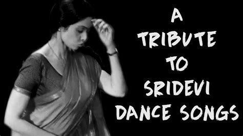 sridevi dance songs a tribute to dancing diva sridevi first female