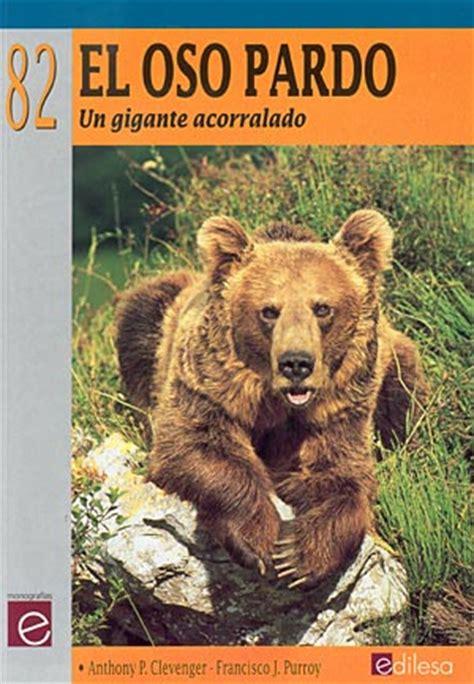 libro oso pardo oso pardo librer 237 a desnivel el oso pardo anthony p clevenger y