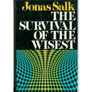 jonas salk a books survival of the wisest part ii