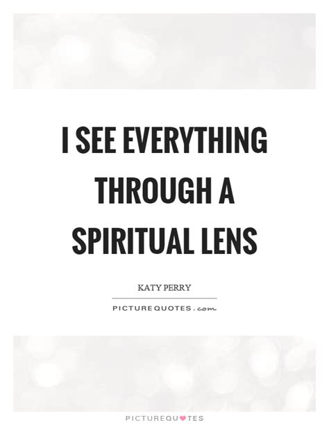 Lens Quotes i see everything through a spiritual lens picture quotes